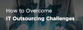 How to Overcome IT Outsourcing Challenges
